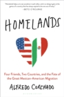 Image for Homelands: four friends, two countries, and the fate of the great Mexican-American migration