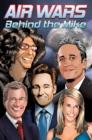 Image for Air Wars: Behind the Mike: Howard Stern. David Letterman. Chelsea Handler. Conan O'Brien. Jon Stewart