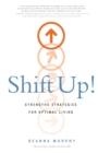 Image for Shift Up! : Strengths Strategies for Optimal Living