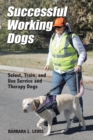 Image for Successful Working Dogs : Select, Train, and Use Service and Therapy Dogs