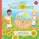 Image for My sunflower  : watch me bloom, from seed to sunflower, a pop-up book