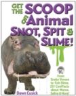 Image for Get the Scoop on Animal Snot, Spit & Slime! : From Snake Venom to Fish Slime, 251 Cool Facts About Mucus, Saliva & More!