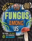 Image for It's a fungus among us  : the good, the bad & the downright scary