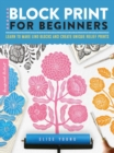 Image for Block print for beginners  : learn to make lino blocks and create unique relief prints