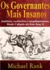 Image for Os governantes mais insanos: lunaticos, excentricos e megalomaniacos. Desde Caligula ate Kim Jong II