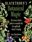 Image for Blackthorn's botanical magic: the green witch's guide to essential oils for spellcraft, ritual, and healing