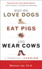 Image for Why We Love Dogs, Eat Pigs and Wear Cows: 10th Anniversary Edition (with a new afterword)