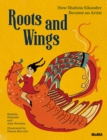 Image for Roots and Wings : How Shahzia Sikander Became an Artist