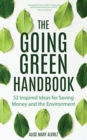 Image for The Going Green Handbook : 52 Inspired Ideas for Saving Money and the Environment