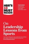 Image for HBR's 10 Must Reads on Leadership Lessons from Sports (featuring interviews with Sir Alex Ferguson, Kareem Abdul-Jabbar, Andre Agassi)