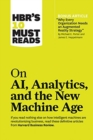 """Image for HBR's 10 Must Reads on AI, Analytics, and the New Machine Age : (with bonus article """"Why Every Company Needs an Augmented Reality Strategy"""" by Michael E. Porter and James E. Heppelmann)"""