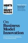 """Image for HBR's 10 Must Reads on Business Model Innovation (with featured article """"Reinventing Your Business Model"""" by Mark W. Johnson, Clayton M. Christensen, and Henning Kagermann)"""