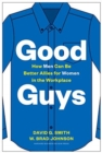 Image for Good guys  : how men can be better allies for women in the workplace