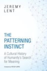 Image for The patterning instinct  : a cultural history of humanity's search for meaning