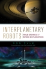 Image for Interplanetary Robots : True Stories of Space Exploration