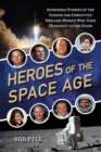 Image for Heroes of the Space Age : Incredible Stories of the Famous and Forgotten Men and Women Who Took Humanity to the Stars