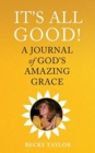 Image for It's All Good : A Journal of God's Amazing Grace
