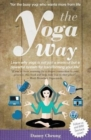 Image for The Yoga Way : Learn Why Yoga Is Not Just a Workout But a Powerful System for Transforming Your Life