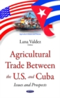 Image for Agricultural trade between the U.S. & Cuba  : issues & prospects