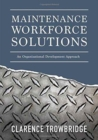 Image for MAINTENANCE WORKFORCE SOLUTIONS: AN ORGA