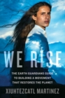 Image for We rise  : the Earth Guardian's guide to building a movement that restores the planet