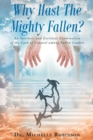 Image for Why Hast the Mighty Fallen? : An Intrinsic and Extrinsic Examination of the Lack of Counsel Among Fallen Leaders