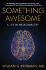 Image for Something Awesome : A Life in Neurosurgery