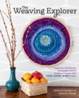 Image for Weaving Explorer: Ingenious Techniques, Accessible Tools and Creative Projects for Working with Yarn, Paper, Wire and More