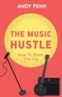 Image for The Music Hustle : How to Book the Gig