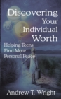 Image for Discovering Your Individual Worth : Helping Teens Find More Personal Peace