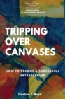 Image for Tripping Over Canvases : How To Become a Successful Artrepreneur