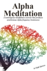 Image for Alpha Meditation : A nonreligious mindfulness exercise that produces synchronous Alpha frequency brainwaves