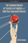 Image for The National Council of Teachers of English and Cold War Education Policies