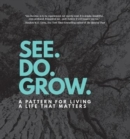 Image for See. Do. Grow. : A Pattern for Living a Life that Matters