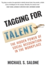 Image for Tagging for Talent : The Hidden Power of Social Recognition in the Workplace