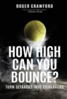 Image for How High Can You Bounce? : Turn Setbacks into Comebacks