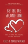 Image for Better the Second Time : How to Have an Amazing Second Marriage