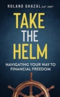 Image for Take the helm  : navigating your way to financial freedom