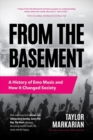 Image for From the Basement : A History of Emo Music and How It Changed Society (Music History and Punk Rock Book, for Fans of Everybody Hurts, Smash!, and Nothing Feels Good)