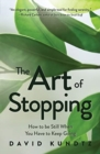 Image for The Art of Stopping : How to Be Still When You Have to Keep Going (Mindfulness Meditation)