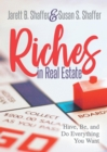 Image for Riches in Real Estate : Have, Be, and Do Everything You Want