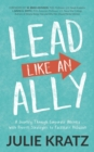 Image for Lead Like an Ally : A Journey Through Corporate America with Proven Strategies to Facilitate Inclusion