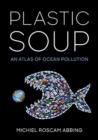 Image for Plastic Soup : An Atlas of Ocean Pollution