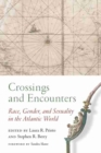 Image for Crossings and Encounters : Race, Gender, and Sexuality in the Atlantic World