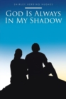 Image for God Is Always in My Shadow
