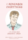 Image for I Remember Everything : Life Lessons from Dawson's Creek
