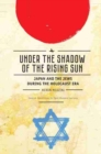Image for Under the Shadow of the Rising Sun : Japan and the Jews during the Holocaust Era
