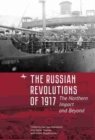 Image for The Russian Revolutions of 1917  : the northern impact and beyond