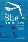 Image for She animates  : Soviet female subjectivity in Russian animation
