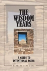 Image for The Wisdom Years : A Guide to Intentional Aging